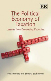 The Political Economy Of Taxation: Lessons From Developing Countries - Paola Profeta, Simona Scabrosetti