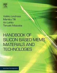 Handbook of Silicon Based MEMS Materials and Technologies - Veikko Lindroos, Markku Tilli, Ari Lehto, Teruaki Motooka