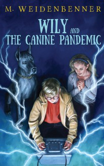 Wily and the Canine Pandemic - Michelle Weidenbenner