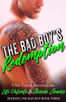 The Bad Boy's Redemption (Bedding the Bad Boy Book 3) - Jessie Evans, Lili Valente
