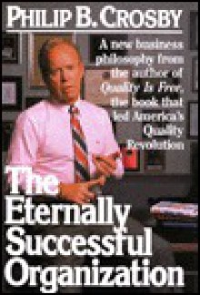 The Eternally Successful Organization: The Art of Corporate Wellness - Philip B. Crosby