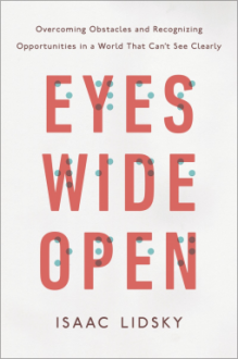 Eyes Wide Open: Overcoming Obstacles and Recognizing Opportunities in a World That Can't See Clearly - Isaac Lidsky