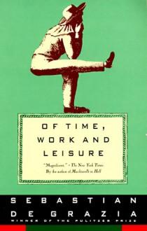 Of Time, Work, and Leisure - Sebastian De Grazia
