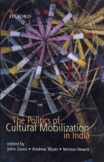 The Politics of Cultural Mobilization in India - John Zavos