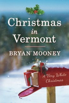 Christmas in Vermont: A Very White Christmas - Bryan Mooney