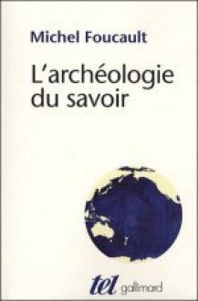 L'Archéologie du Savoir - Michel Foucault