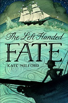The Left-Handed Fate - Kate Milford, Eliza Wheeler