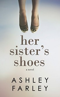 Her Sister's Shoes - Ashley Farley