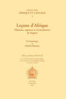 Lecons D'Afrique. Filiations, Ruptures Et Reconstititution de Langues - R. Nicolao, Nicolai Ar