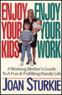 Enjoy Your Kids, Enjoy Your Work - Joan Sturkie