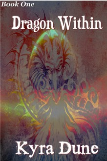 Dragon Within (Dragon Within Book One) - Kyra Dune
