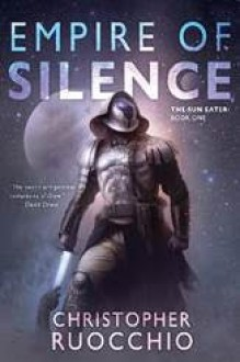 Empire of Silence - Christopher Ruocchio