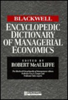 Blackwell encyclopedic dictionary of managerial economics - Robert McAuliffe