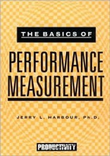 Basics of Performance Measurement - Jerry L. Harbour