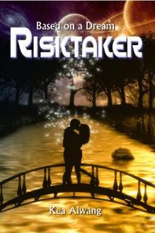 Risktaker (Based on a Dream, #2) - Kea Alwang