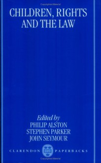 Children, Rights, and the Law - Philip Alston, Stephen Parker