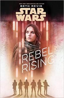 Star Wars: Rebel Rising - Beth Revis,Lucasfilm Ltd