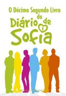 O Décimo Segundo Livro do Diário de Sofia - Nuno Bernardo, Marta Gomes