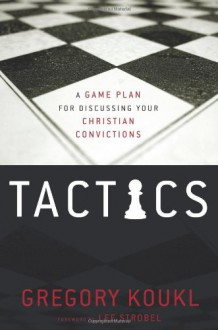 Tactics: A Game Plan for Discussing Your Christian Convictions - Gregory Koukl, Lee Strobel