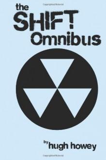 Shift Omnibus Edition (Silo, #2) (Wool, #6-8) - Hugh Howey