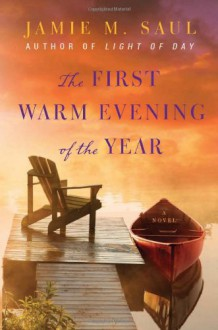The First Warm Evening of the Year: A Novel - Jamie M. Saul