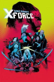 Uncanny X-Force, Vol. 1: Let It Bleed - Sam Humphries, Ron Garney, Adrian Alphona, Christina Strain, Kris Anka, Dexter Soy