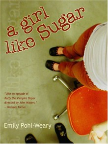 A Girl Like Sugar - Emily Pohl-Weary