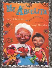 My Abuelita - Tony Johnston, Yuyi Morales