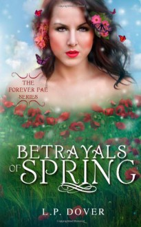 Betrayals of Spring (Forever Fae Series) (Volume 2) - L.P. Dover
