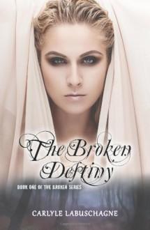 The Broken Destiny: Book One of The Broken Series - Carlyle Labuschagne