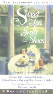 Sweet Tea and Jesus Shoes - Deborah Smith, Virginia Ellis, Sandra Chastain, Various