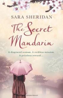 The Secret Mandarin - Sara Sheridan