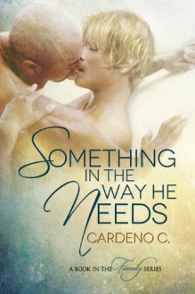 Something in the Way He Needs (Family Series) - Cardeno C.