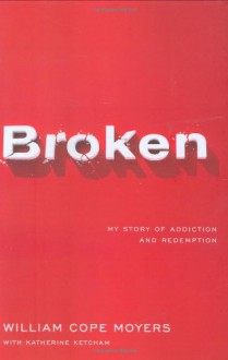 Broken: My Story of Addiction and Redemption - William Cope Moyers, Katherine Ketcham