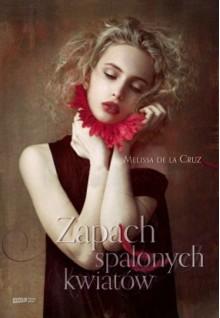 Zapach spalonych kwiatów - Melissa de la Cruz