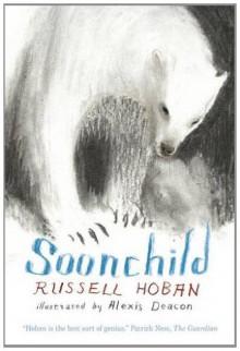 Soonchild - Russell Hoban, Alexis Deacon