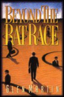 Beyond the Rat Race - Glen Martin