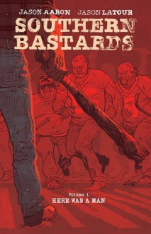 Southern Bastards Deluxe Hardcover Volume 1 (Southern Bastards Hc) - Jason Aaron, Jason LaTour, Jason LaTour