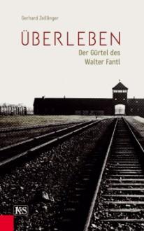 Überleben: Der Gürtel des Walter Fantl - Gerhard Zeillinger