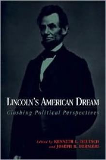 Lincoln's American Dream - Kenneth Deutsch, Joseph R. Fornieri