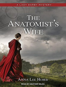 The Anatomist's Wife (Lady Darby Mystery) - Anna Lee Huber,Heather Wilds