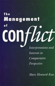 The Management of Conflict: Interpretations and Interests in Comparative Perspective - Marc Howard Ross