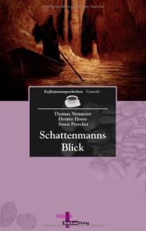 Schattenmanns Blick: Kaffeepausengeschichten, Band 11 (Fantastik) - Thomas Neumeier,Desirée Hoese,Sören Prescher