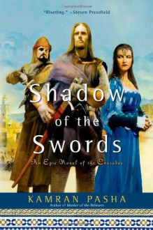 Shadow of the Swords: An Epic Novel of the Crusades - Kamran Pasha