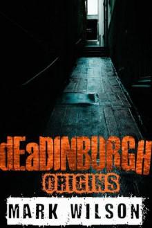 dEaDINBURGH: Origins - Mark Wilson