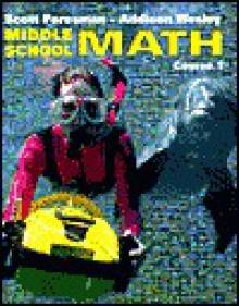 Scott Foresman Addison Wesley Middle School Math, Course 1 - Randall I. Charles, John A. Dossey, Steven J. Leinwand