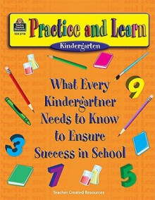 Practice and Learn: What Every Kindergartner Needs to Know to Ensure Success in School - J. Smith, Agi Palinay, Ana Castanares