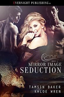 Mirror Image Seduction (Feline Shifters of Down Under Book 1) - Tamsin Baker,Khloe Wren