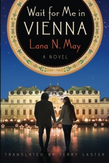 Wait for Me in Vienna - Lana N. May,Terry Laster