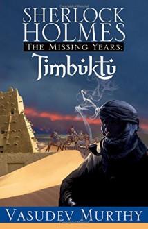 Sherlock Holmes, The Missing Years: Timbuktu - Vasudev Murthy